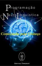 Programação Neurolinguística: Começando pelo Começo by marcusdeminco