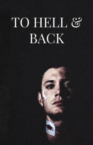 To Hell & Back {Dean Winchester Fanfiction}