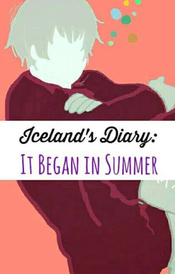 Iceland's Diary: It Began In Summer