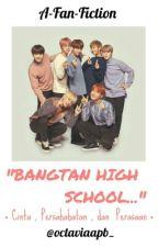 Bangtan High School (BTS Fanfiction) by octaviaapb_