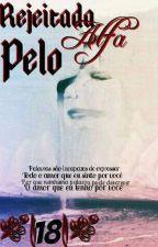 Rejeitada Pelo Alfa (Em Pausa) by eu_sou_suprema_alfa