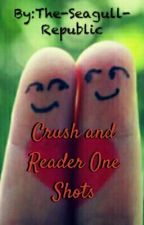 Crush and Reader One Shots by The-Seagull-Republic