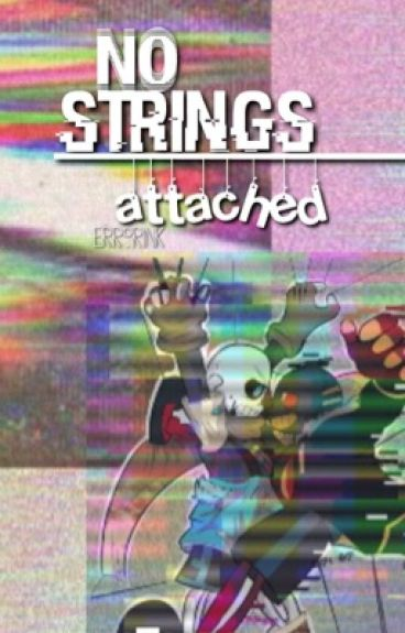 No Strings Attached {ErrorxInk}