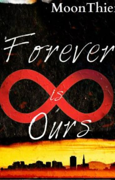 Forever is Ours by MoonThief