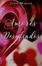 Amores Desafiados © by JossyMirgon