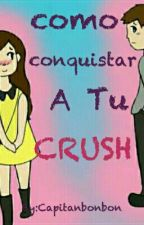 Como Conquistar A Tu Crush by Capitanbonbon