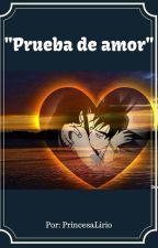 PRUEBA DE AMOR by PrincesaLirio