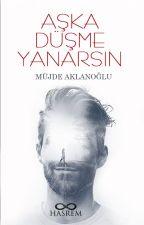 AŞKA DÜŞME YANARSIN by mujdeaklanoglu