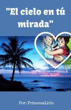 """""""EL CIELO EN TU MIRADA"""" by PrincesaLirio"""