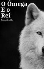 O Ômega e o Rei ( 1Temporada- Livro Dois) by PedroAlmeidaOficial