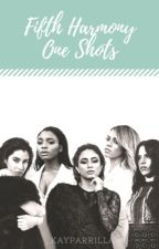 Fifth Harmony One Shots. ON HOLD  by _KayParrilla