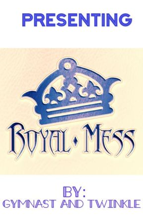 Royal Mess by LittleWriterTwinkle