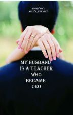 My Husband Is A Teacher Who Became CEO by Aulya_Feehily