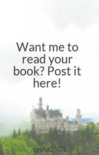 Want me to read your book? Post it here! by sasha2501