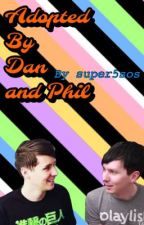Adopted by Dan and Phil (completed) by super5sos