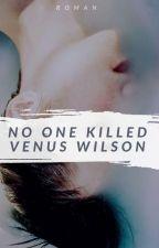 No One Killed Venus Wilson by rosebeaches