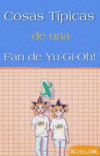 Cosas Típicas de una Fan de Yu-Gi-Oh! © by MICHELLJANG