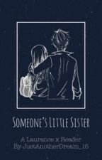 Someone's Little Sister: A Laurance X Reader by JustAnotherDream_15
