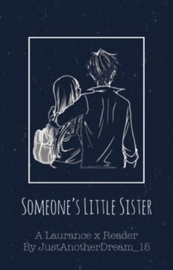 Someone's Little Sister: A Laurance X Reader