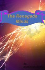 The Renegade Minds ( Formerly - The Rebel Hearts ) by MackenzieZerbe