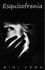 Esquizofrenia [Sin Correcciones] by Mihixoma