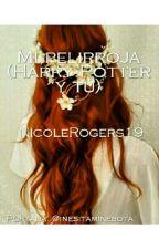 Mi pelirroja (la hermana de ron weasley ) (Harry y tú) by NicoleRogers19