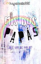 Mis dos Papás by KagamineRin002