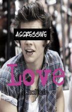 Aggressive Love by 5SecsOfWeyHay