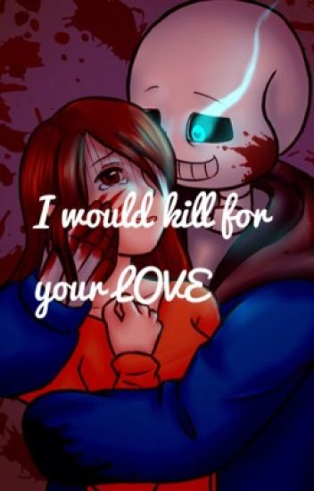 I would kill for you LOVE (human yandere! Sans x fem reader