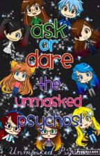 • Ask or Dare the Unmasked Psychos! • by Unmasked_Psychos