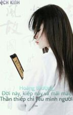 Hoàng Thượng, đời này, kiếp này, và mãi mãi, thần thiếp chỉ yêu mình người... by NhuocKhanhBang
