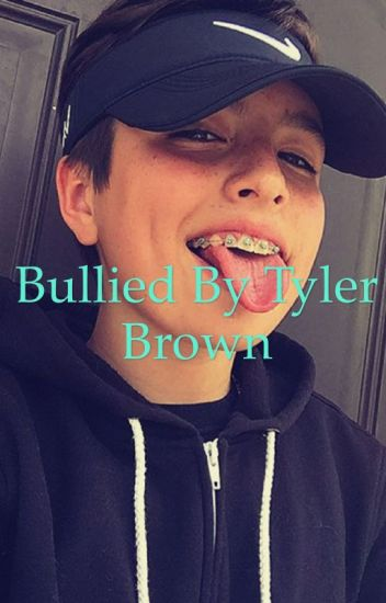 Bullied by tyler brown
