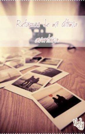 Retazos de mi última aventura by Nely_dreamer