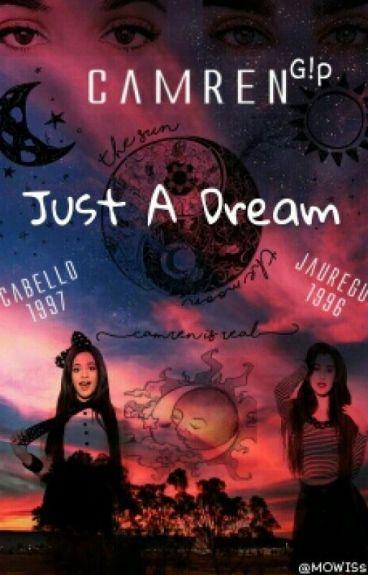 JUST A DREAM (camren g!p)