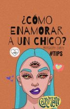 ¿Cómo enamorar a un chico? #TIPS by Fly_readinG