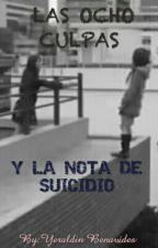 LAS OCHO CULPAS Y LA NOTA DE SUICIDIO by YeraldinBenavidesM