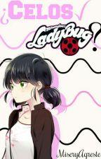 ¿Celos, LadyBug?(Miraculous LadyBug) by MiseryAgreste