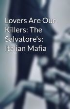 Lovers Are Our Killers: The Salvatore's: Italian Mafia by lips_love