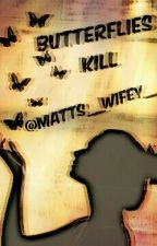 Butterflies Kill // Triquel To PWMBB (Completed) by Matts__Wifey__