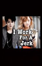 I Work for a Jerk by Jeonion-squad