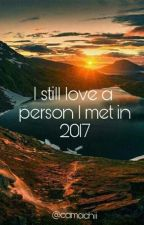I still love a person I met in 2017 by Camachii