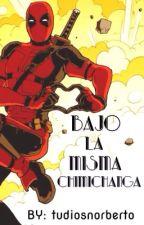 BAJO LA MISMA CHIMICHANGA :3 (deadpool Y Tu)  by unicorniogamerewe