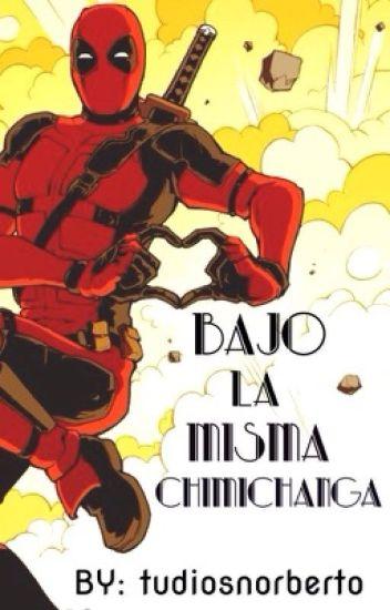 BAJO LA MISMA CHIMICHANGA :3 (deadpool Y Tu)