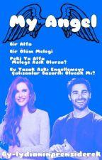 """My Angel """"Düzenlemede"""" by askmahveder"""