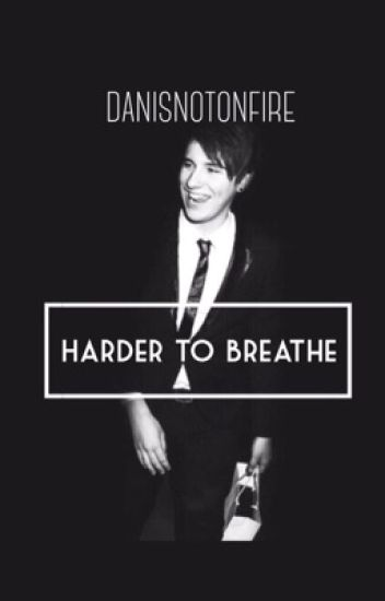 Harder to Breathe || Dan x Reader