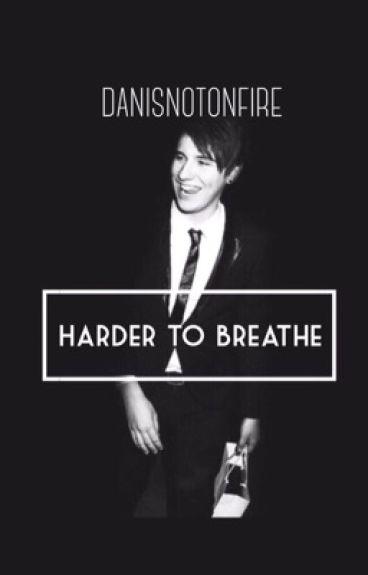 Harder to Breathe || Dan x Reader