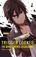 Trigger Locked: The Mind Control Assassins by sekinamayu