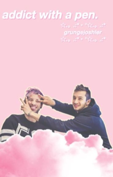 addict with a pen. || a joshler fanfic