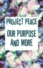 Our Purpose and More by ProjectPeace