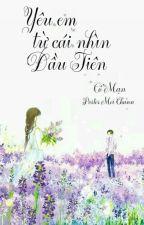 Yêu Em Từ Cái Nhìn Đầu Tiên-Cố Mạn by chanie_chanie